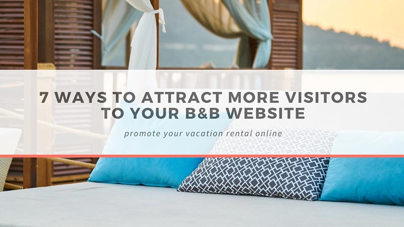 7 ways to attract more visitors to your B&B website