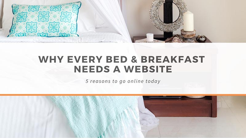 Why every Bed and Breakfast needs a website