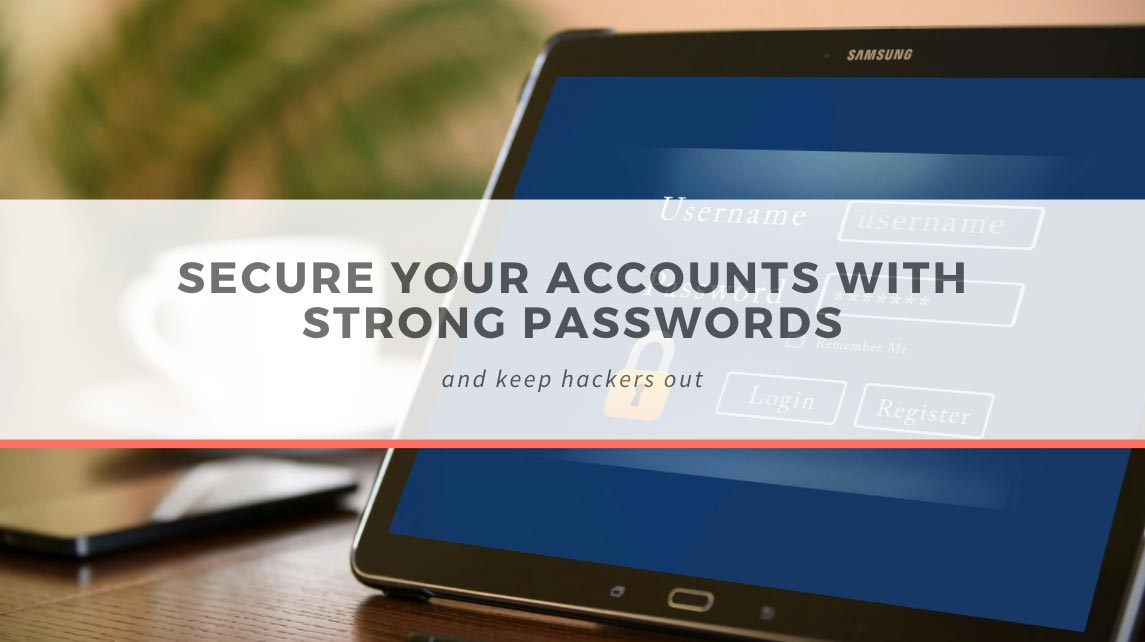 Secure your accounts with strong passwords and keep hackers out